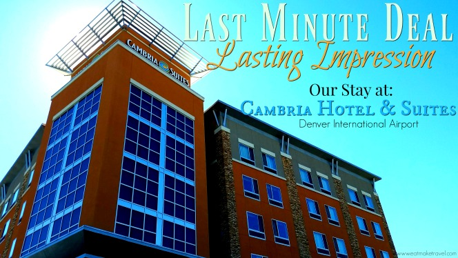 Last Minute Deal. Lasting Impression. Our Stay at Cambria Hotel & Suites